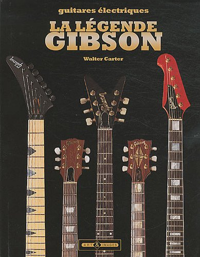 La légende Gibson (French Edition) (2913952399) by Walter Carter