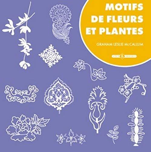 Motifs de fleurs et plantes (French Edition): Graham Leslie McCallum