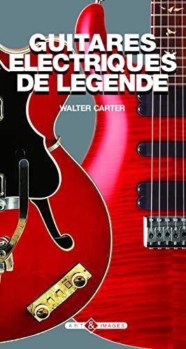 Guitares électriques de légende (French Edition) (2913952429) by Walter Carter