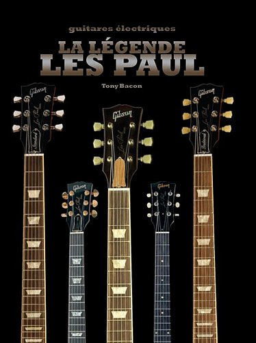 La légende Les Paul (French Edition) (2913952461) by Tony Bacon