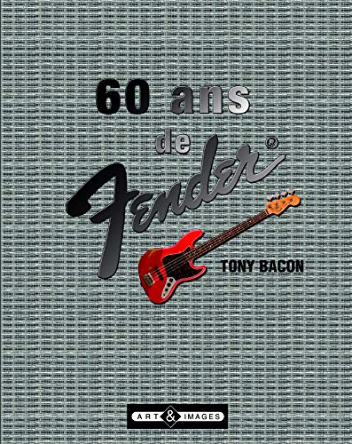 60 ans de Fender (French Edition) (291395250X) by Tony Bacon