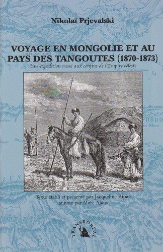 9782913955547: Voyage en Mongolie et au pays des Tangoutes (1870-1873) : Une expédition russe aux confins de l'Empire céleste (Le génie des lieux)