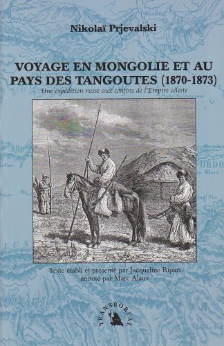 9782913955547: Voyage en Mongolie et au pays des Tangoutes (1870-1873). Une exp�dition russe aux confins de l'Empire c�leste