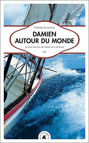 9782913955868: Damien autour du monde. 55 000 milles de défis aux océans