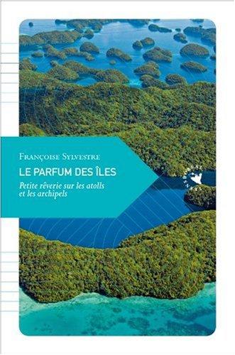9782913955912: Le Parfum des îles, Petite rêverie sur les atolls et les archipels