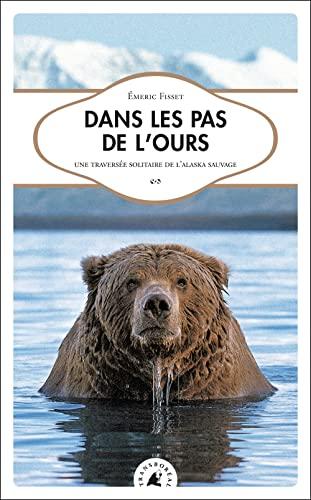 9782913955950: Dans les pas de l'Ours. Une traversée solitaire de l'Alaska sauvage
