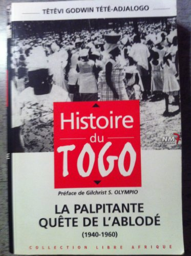 9782913973046: Histoire du Togo: La palpitante quete de l'Ablode, 1940-1960 (Collection Libre Afrique) (French Edition)