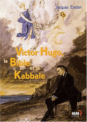 9782913973329: Victor Hugo, la Bible et la Kabbale