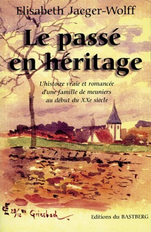 9782913990661: Le passé en héritage : Histoire vraie et romancée d'une famille de meuniers au début du XXe siècle