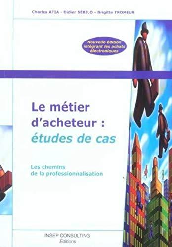 Le metier d'acheteur : etudes de cas (French Edition): INSEP