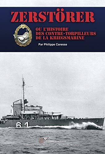 ZERSTÖRER Ou l'Histoire des Contre-Torpilleurs de la Kriegsmarine: CARESSE ( Philippe )