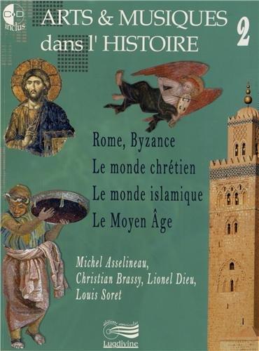 9782914040754: Arts & musiques dans l'histoire : Tome 2, Rome, Byzance, le monde chr�tien, le monde islamique, le Moyen Age (1DVD + 2 CD audio)