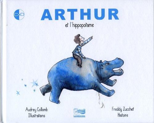 Arthur et l'hyppopotame Avec CD Audio: Zucchet Josy et Freddy