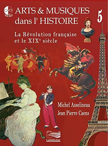 9782914040938: Arts & musiques dans l'histoire : Tome 5, La Révolution française et le XIXe siècle (1DVD + 3 CD audio)
