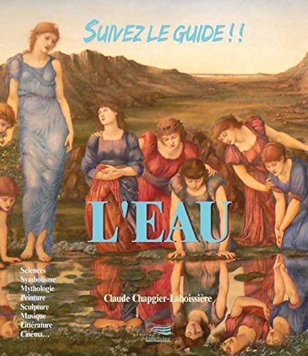 L'eau Sciences symbolisme mythologie peinture sculpture musique: Chapgier Claude