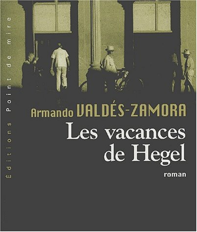 Les vacances de Hegel: VALDES-ZAMORA ( Armando )