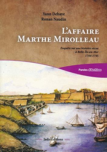 9782914109024: L'affaire Marthe Mirolleau : Enquête sur une histoire vécue à Belle-Île-en-Mer, 1744-1745