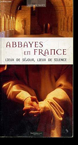9782914119009: Abbayes en France. : Lieux de séjour, lieux de silence