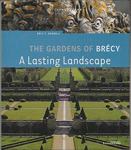 THE GARDENS OF BRÉCY: A LASTING LANDSCAPE [inscribed]