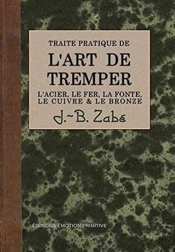 Traité pratique de l'art de tremper les: J-B Zabé