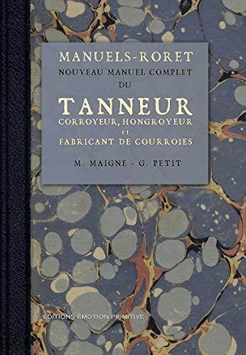 Nouveau manuel complet du Tanneur : Corroyeur,: Georges Petit; M