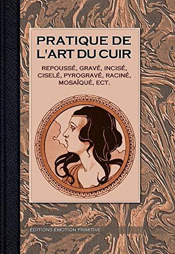 Pratique de l'art du cuir : Repoussé,: Artisan Pratique (L')