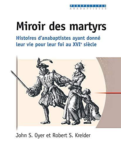 9782914144605: Miroir des Martyrs. Histoires d'Anabaptistes Ayant Donne Leur Vie pour Leur Foi (French Edition)