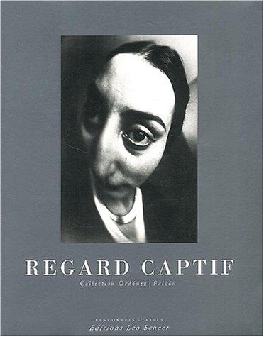 Regard Captif: Collection Ordonez / Falcon (Recontres d'Arles): Stourdze, Sam