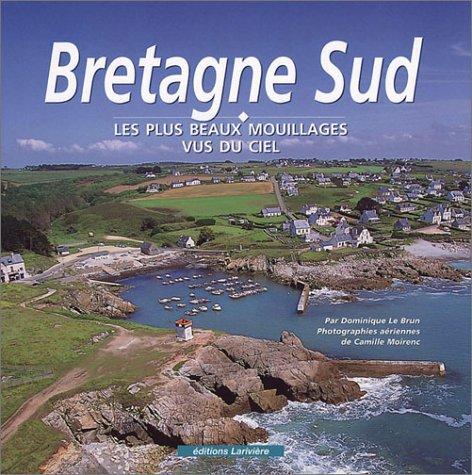 Bretagne Sud Les plus beaux mouillages vus du ciel: Dominique LE BRUN Camille MOIRENC, ...
