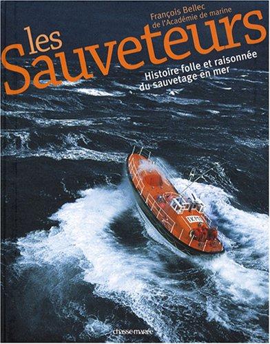 SAUVETEURS (LES) : HISTOIRE FOLLE ET RAISONNÉE DU SAUVETAGE EN MER: BELLEC FRANÇOIS