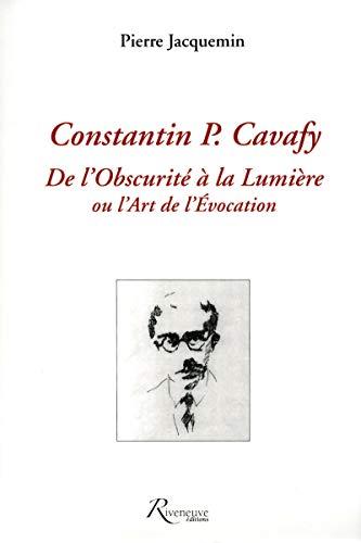 9782914214933: CONSTANTIN P CAVAFY - DE L'OBSCURITE A LA LUMIERE