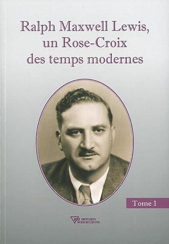 9782914226776: Ralph Maxwell Lewis, un Rose-Croix des temps modernes T1