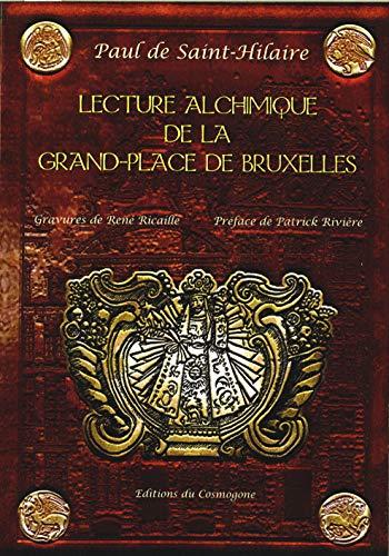 9782914238090: Lecture alchimique de la Grand-Place de Bruxelles o� sont expliqu�s les enseignes d'apr�s la Toyson d'Or de Salomon Trismosin