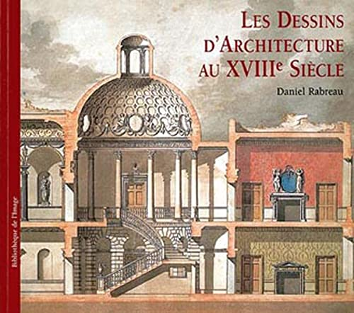 Architectural Drawings of the Eighteenth Century / Les Dessins d Architecture au XVIIIe Siècle / ...