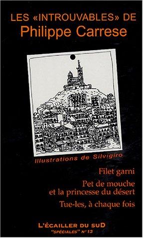 9782914264648: Les introuvables de Philippe Carrese : Filet garni ; Pet de mouche et la princesse du désert ; Tue-les, à chaque fois