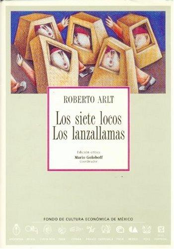 LOS SIETE LOCOS. LOS LANZALLAMAS. Edición crítica de Mario Goloboff. Coordinador: ...