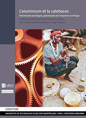 9782914279802: L'Aluminium et la Calebasse. Patrimoines Techniques, Patrimoines de l 'Industrie en Afrique