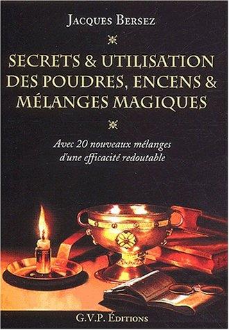 Secrets et utilisation des poudres, encens et: Jacques Bersez