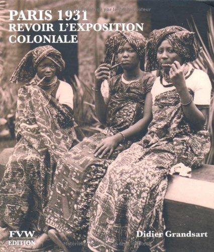 Paris 1931 : Revoir l'exposition coloniale [Sep 08, 2010] Grandsart,.