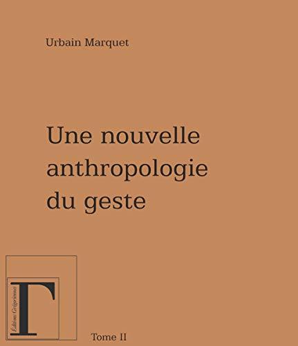 UNE NOUVELLE ANTHROPOLOGIE DU GESTE T.2: MARQUET, URBAIN