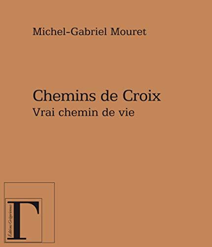 CHEMINS DE CROIX VRAI CHEMIN DE VIE: MOURET MICHEL GABRIE