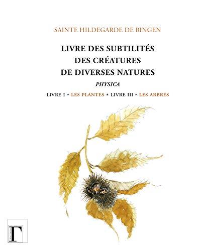 LIVRE DES SUBTILITES DES CREATURES DE DI: BINGEN HILDEGARDE DE