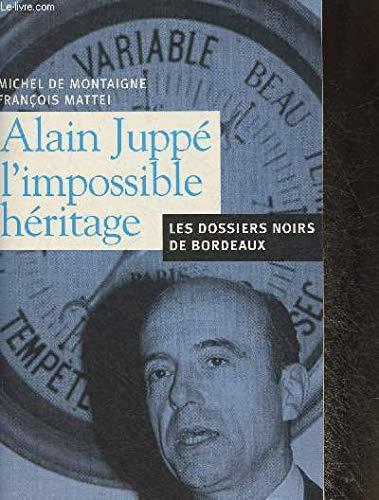 9782914353120: Alain Jupp�, l'impossible h�ritage : Les dossiers noirs de Bordeaux