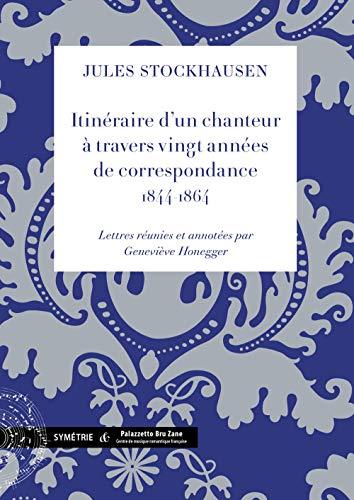 9782914373685: Itinéraire d'un chanteur à travers vingt années de correspondance, 1844-1864