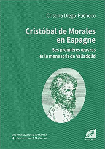 9782914373920: Cristóbal de Morales en espagne : ses premières oeuvres et le manuscrit de valladolid