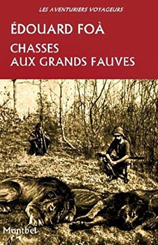 Chasses aux Grands Fauves (French Edition): Foa Edouard