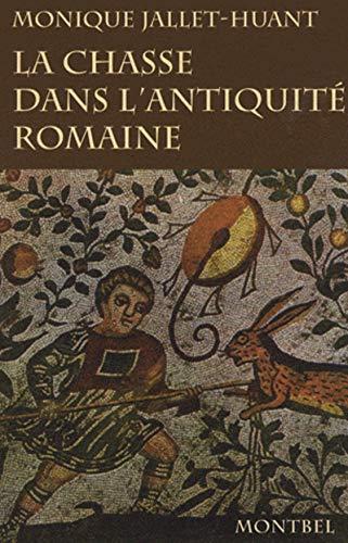 La chasse dans l'Antiquité romaine (French Edition): Monique Jallet-Huant