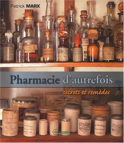9782914399104: Pharmacie d'autrefois : Secrets et rem�des