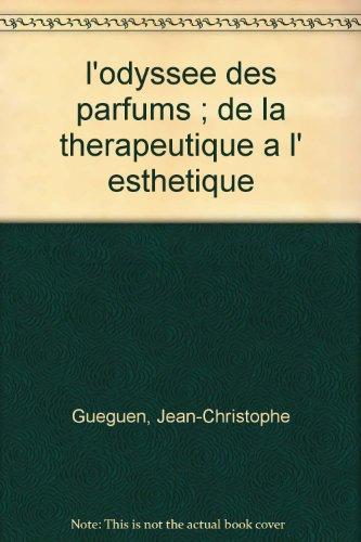 9782914399128: L'Odyssée des parfums : De la thérapeutique à l'esthétique