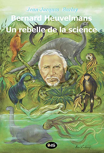 9782914405423: Bernard Heuvelmans un rebelle de la science